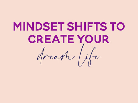 Mindset Shifts to Create Your Dream Life