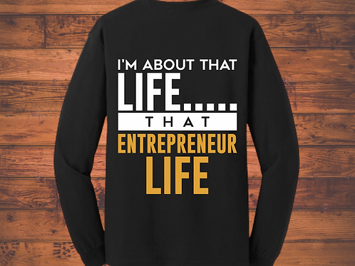 I'm About That Life...That Entrepreneur Life Long Sleeve Shirt