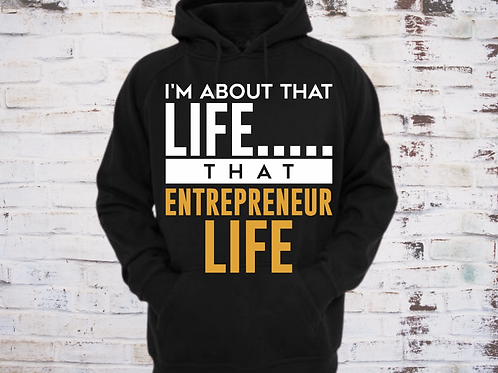 I'm About That Life...That Entrepreneur Life Hoodie