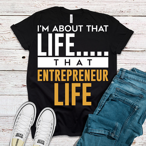 I'm About That Life....That ENTREPRENEUR LIFE (T-shirt)