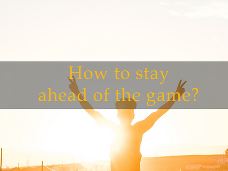 How to stay ahead of the game?