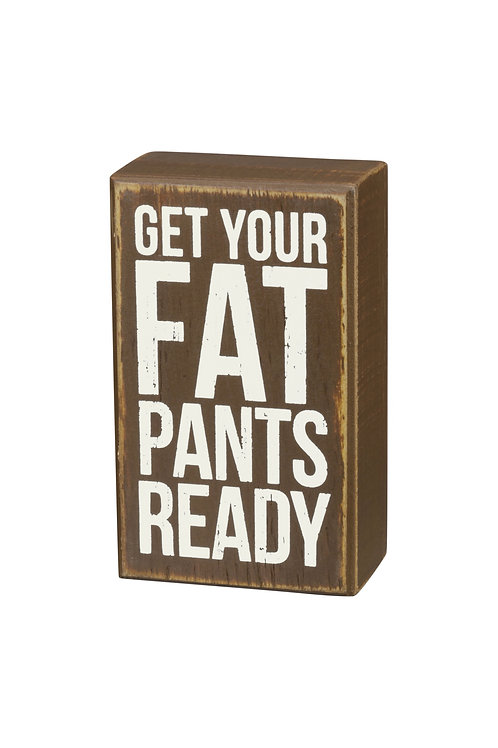 Get Your Fat Pants On Box Sign