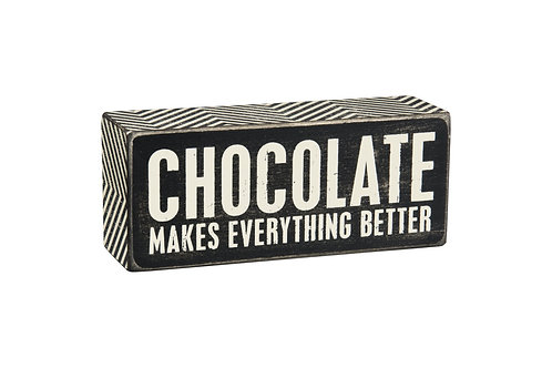 Chocolate Makes Everything Better Box Sign
