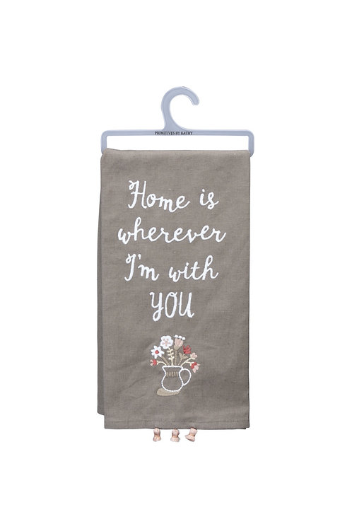 Home is Wherever I'm with You Dish Towel
