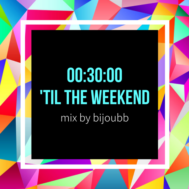 00:30:00 'Til the Weekend x If I May Mix Collection