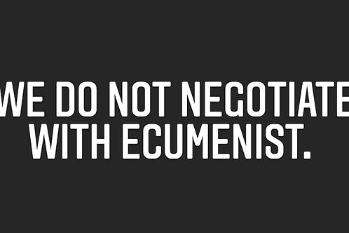 We Do Not Negotiate With Ecumenist