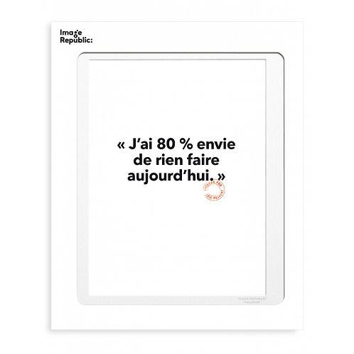 Tirage LOÏC PRIGENT J'AI 80% ENVIE... 30x40 cm