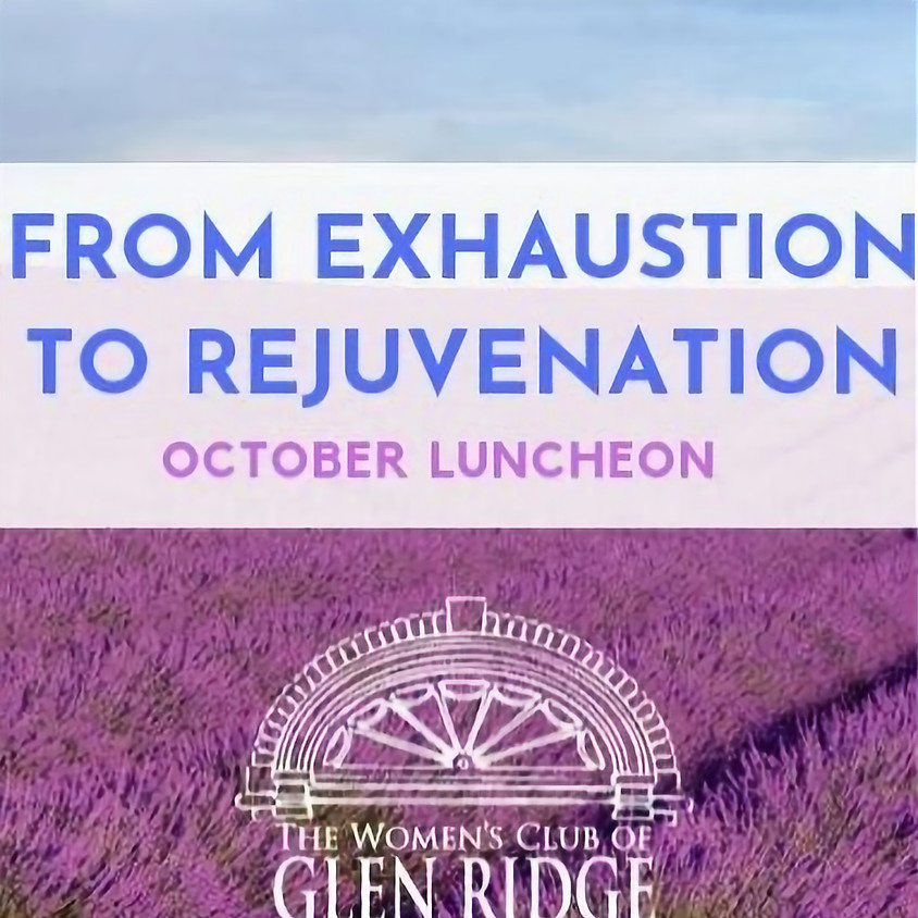 October 8 Luncheon - From Exhaustion to Rejuvenation