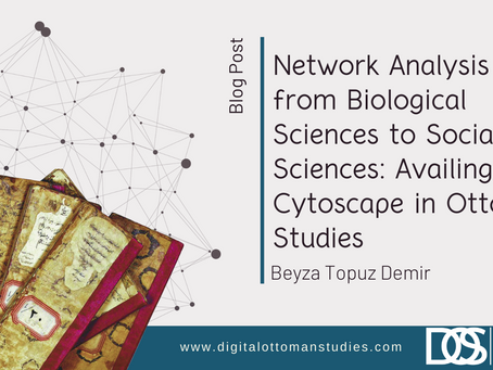 Network Analysis from Biological Sciences to Social Sciences: Availing Cytoscape in Ottoman Studies