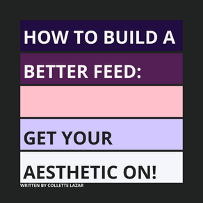 How To Build A Better Feed: Get Your Aesthetic On!