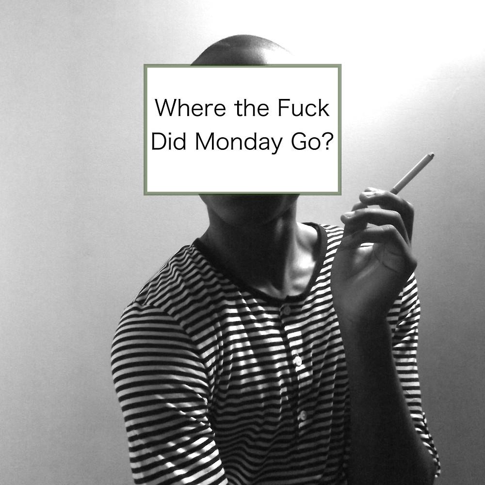 Where the Fuck Did Monday Go?.jpg