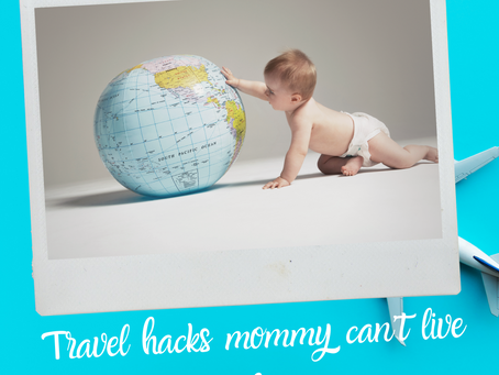 10 TRAVELING LIFE HACKS MOMMY CANT LIVE WITHOUT