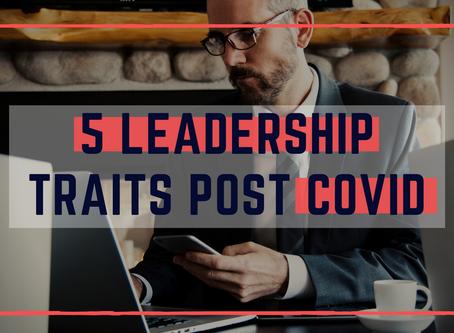 5 KEY LEADERSHIP TRAITS POST COVID