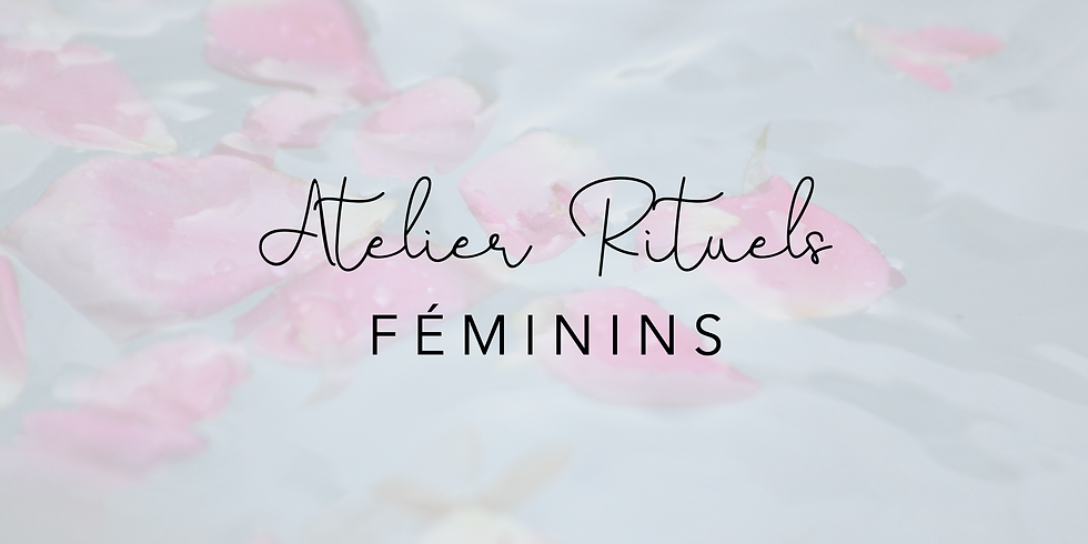 (Complet) Atelier Rituels Féminins