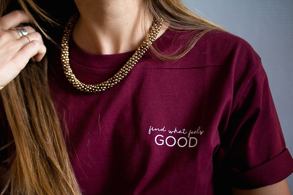 """T-shirt """"Find what feels GOOD"""""""