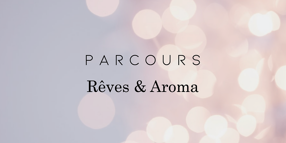 Parcours Rêves & Aroma