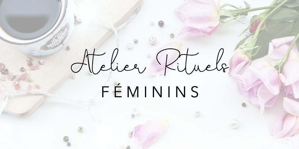 Atelier Rituels Féminins