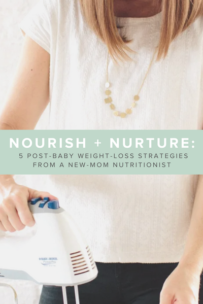 Nourish nurture 5 post baby weight loss strategies from a new mom nutritionist.png