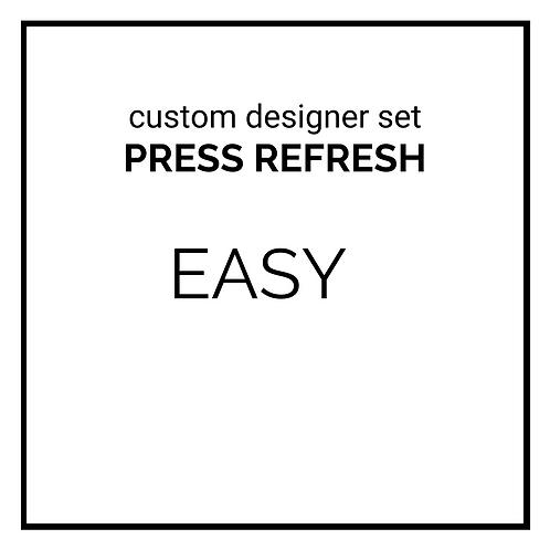 custom designer set - PRESS REFRESH - easy