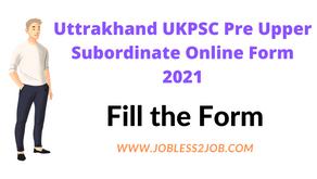 Uttrakhand UKPSC Pre Upper Subordinate Online Form 2021