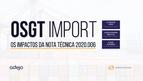 Impactos da Nota Técnica 2020.006 no OSGT Import