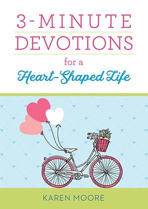 3-Minute Devotions/Heart-Shaped Life  Karen Moore