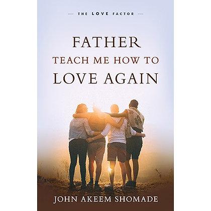 FATHER TEACH ME HOW TO LOVE AGAIN SHOMADE, JOHN AKEEM
