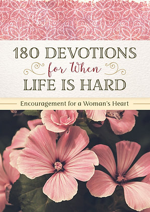 180 Devotions for When Life Is Hard Encouragement for a Woman's Heart