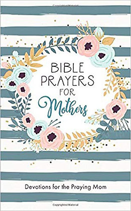 Bible Prayers for Mothers  Devotions for the Praying Mom