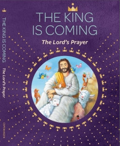 THE KING IS COMING The Lord's Prayer For Kids