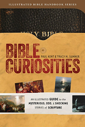 Bible Curiosities  An Illustrated Guide to the Mysterious, Odd, and Shocking