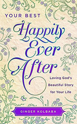 Your Best Happily Ever After PB  Loving God's Beautiful Story for Your Life  Gin