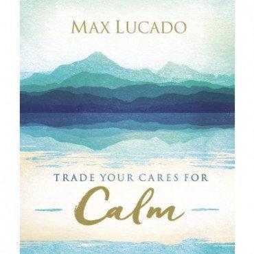 Trade Your Cares for Calm - Max Lucado