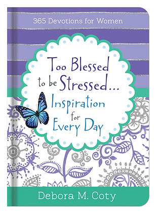 Too Blessed To Be Stressed/for Every Day  365 Devotions for Women  Debora M.