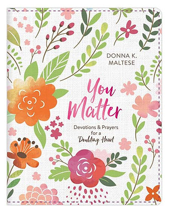 You Matter Devotions and Prayers for a Doubting Heart Donna K. Maltese