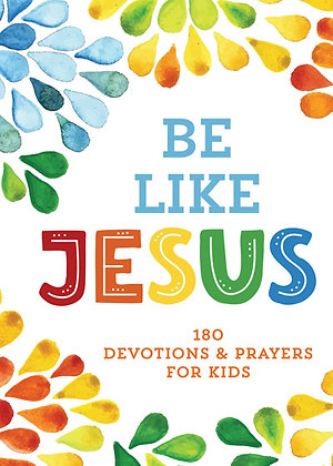 Be Like Jesus 180 Devotions and Prayers for Kids