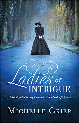 Ladies of Intrigue  3 Tales of 19th-Century Romance with a Dash of Mystery  Mich