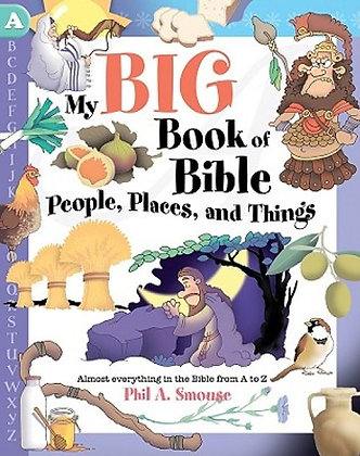 My Big Book Of Bible People Places and Things Phil A. Smouse