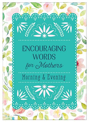 Encouraging Words for Mothers Morning And Evening