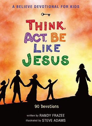 A Believe Devotional For Kids: Think, Act, Be Like Jesus Hardback