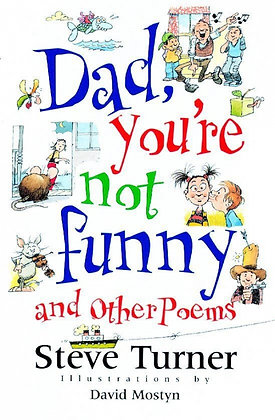 Dad, You're Not Funny and Other Poems Steve Turner, David Mostyn