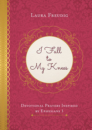 I Fall to My Knees Devotional Prayers Inspired by Ephesians 3  Laura Freudig