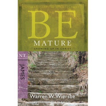 Be Mature Paperback Growing Up in Christ: NT Commentary James by Warren Wiersbe