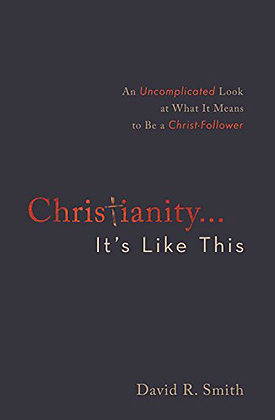 Christianity... It's Like This PB  An Uncomplicated Look at What It Means to Be