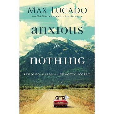 Anxious for Nothing Paperback Finding Calm in a Chaotic World by Max Lucado
