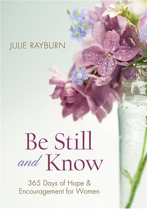 Be Still and Know 365 Days Of Hope And Encouragement for Women  Julie Rayburn