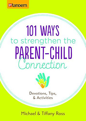 101 Ways/Strengthen Parent-Child Connection Devotions Tips And Activities
