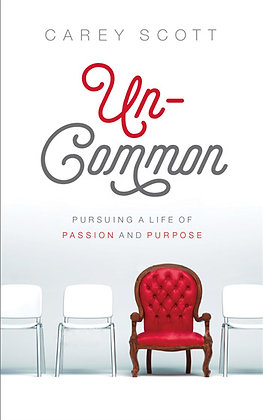 Uncommon  Pursuing a Life of Passion and Purpose Carey Scott