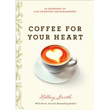 Coffee for Your Heart Paperback By Holley Gerth