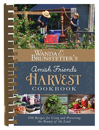 Amish Friends Harvest Cookbook Over 240 Recipes for Using and Preserving the Bou